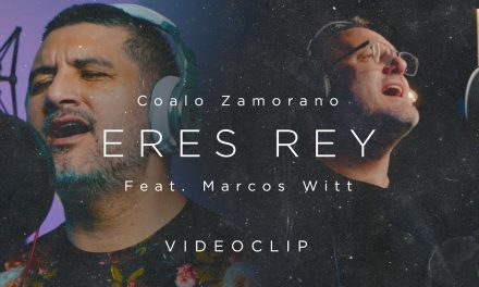 """Con el propósito de llevar fortaleza al Pueblo de Dios, Coalo Zamorano lanza versión de """"Eres Rey"""" con Marcos Witt"""