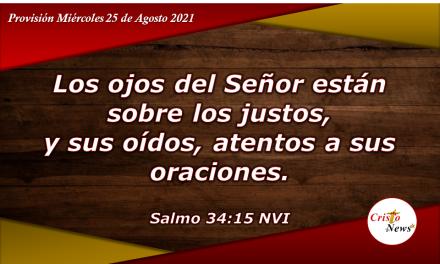 Los ojos de Dios nos amparan y su oído escucha nuestra oración en nombre de Jesucristo: Provisión Miércoles 25 de Agosto de 2021