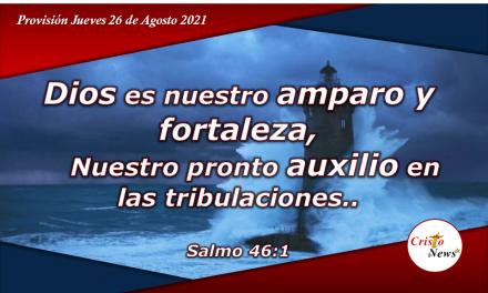 Jesucristo es nuestro amparo y fortaleza: Provision Jueves 26 de Agosto de 2021