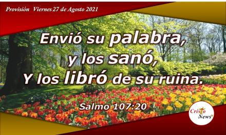 La Palabra de Dios sana, restaura, libera y prospera: Provisión Viernes 27 de Agosto de 2021