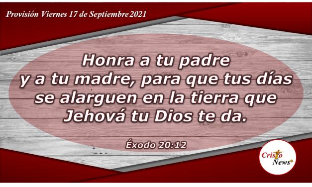 larga vida y bendición nos promete el quinto mandamiento: Honra a tu Padre y a tu Madre. Provisión Viernes 17 de Septiembre de 2021