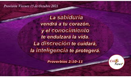 La Palabra de Dios nos concede Sabiduría, Conocimiento y Entendimiento para tomar elecciones prudentes: Provisión Viernes 15 de octubre de 2021