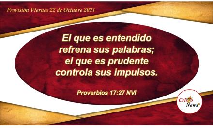 La prudencia al hablar añade sabiduría en el corazón del justo: Provisión Viernes 22 de Octubre de 2021