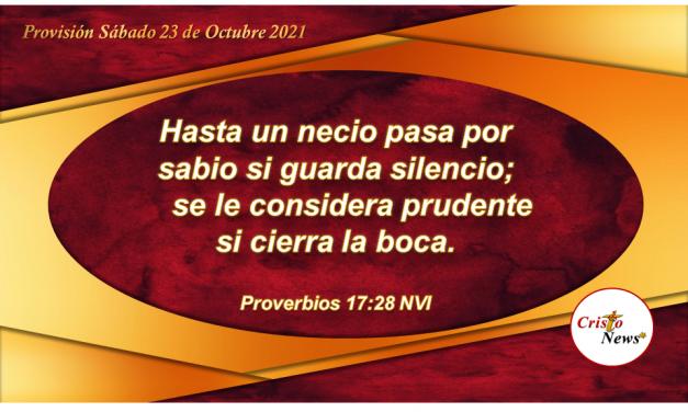 Callar y ser prudente es de sabios porque se obra en entendimiento y sabiduría: Provisión Sábado 23 de Octubre de 2021