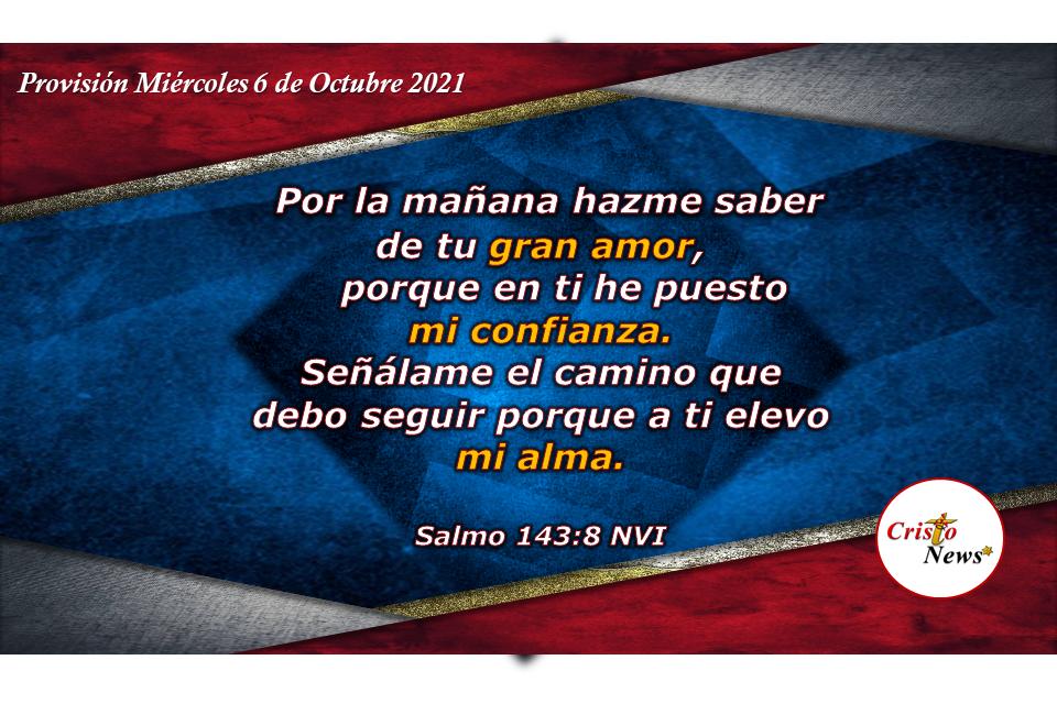 Confiemos plenamente en Jesucristo y el nos mostrará el camino y propósito de Dios en nosotros: Provisión Miércoles 6 de Octubre de 2021