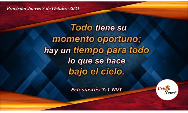 Dios tiene un tiempo para cada propósito, pero hoy es el momento oportuno para conocer a Jesucristo: Provisión Jueves 7 de Octubre de 2021